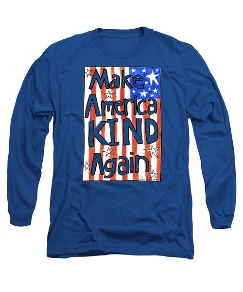 Make America Kind Again Long Sleeve T-Shirt