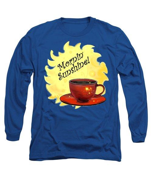 Mornin Sunshine  Long Sleeve T-Shirt