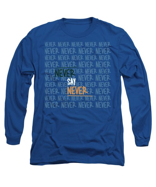 Long Sleeve T-Shirt featuring the digital art Never Say Never by Jutta Maria Pusl