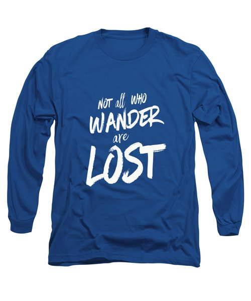 Not All Who Wander Are Lost Tee Long Sleeve T-Shirt by Edward Fielding