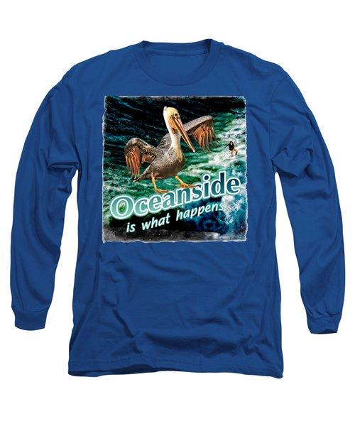 Oceanside Happens Long Sleeve T-Shirt