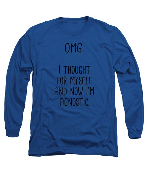 Omg I Thought For Myself And Now I'm Agnostic Long Sleeve T-Shirt