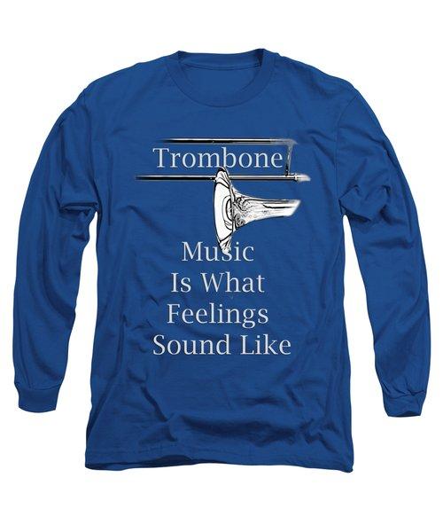 Trombone Is What Feelings Sound Like 5585.02 Long Sleeve T-Shirt