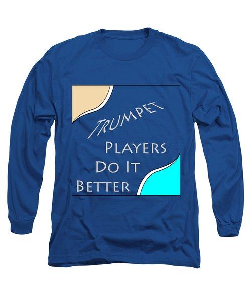 Trumpet Players Do It Better 5653.02 Long Sleeve T-Shirt
