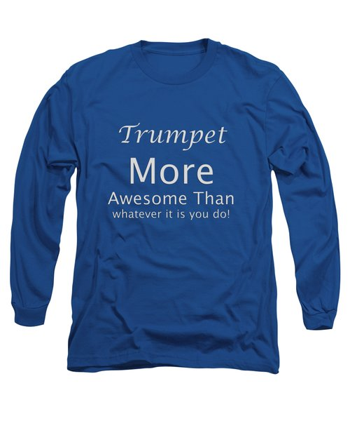 Trumpets More Awesome Than You 5555.02 Long Sleeve T-Shirt