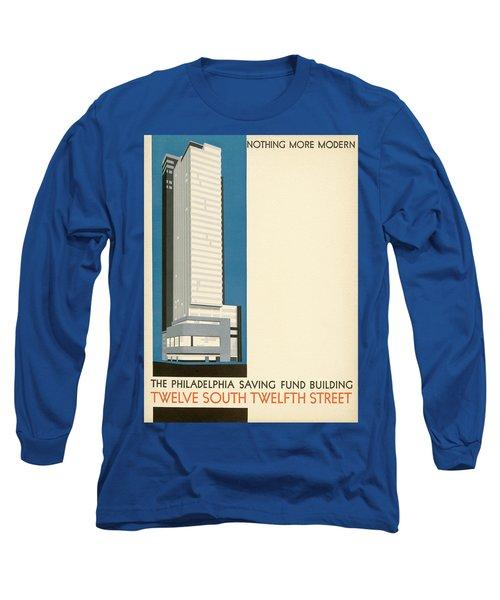 Nothing More Modern The Philadelphia Savings Fund Society Building, 1932 Long Sleeve T-Shirt