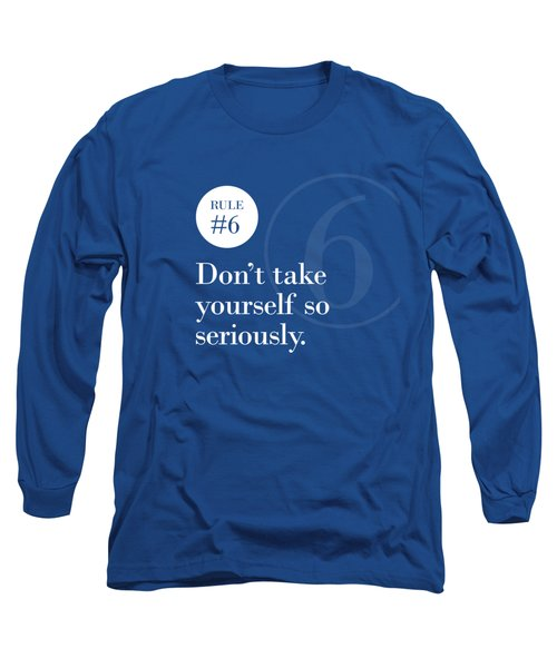 Rule #6 - Don't Take Yourself So Seriously - White On Blue Long Sleeve T-Shirt