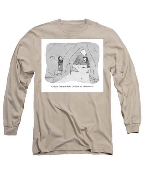 A Caveman Speaks To Another Caveman Who Long Sleeve T-Shirt