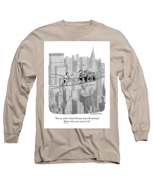 You See Where Sixth Avenue Meets Broadway Long Sleeve T-Shirt