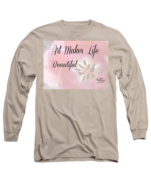 Art Makes Life Beautiful Long Sleeve T-Shirt