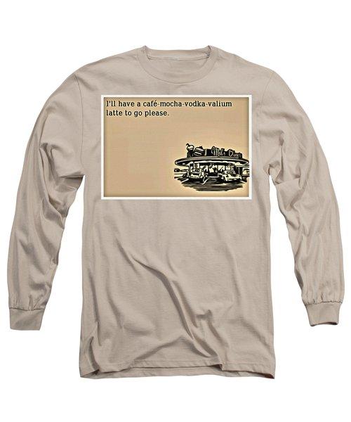 Cafe Mocha Vodka Valium Long Sleeve T-Shirt