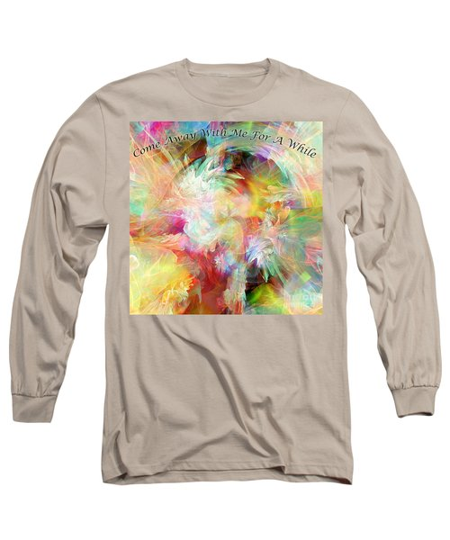 Come Away Long Sleeve T-Shirt