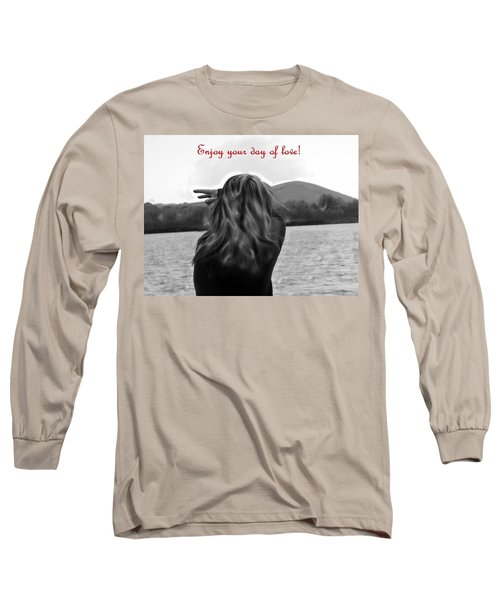 Enjoy Your Day Of Love Long Sleeve T-Shirt by Lisa Kaiser