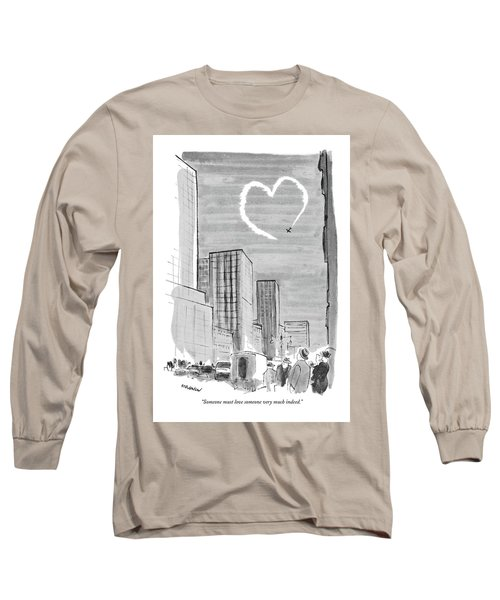 Someone Must Love Someone Very Much Indeed Long Sleeve T-Shirt