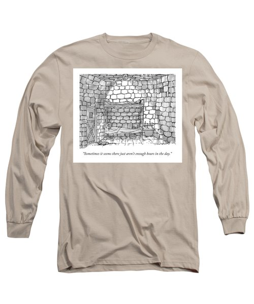 Sometimes It Seems There Just Aren't Enough Hours Long Sleeve T-Shirt