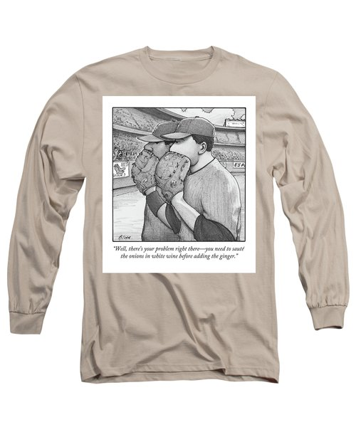 Well, There's Your Problem Right There - You Need Long Sleeve T-Shirt