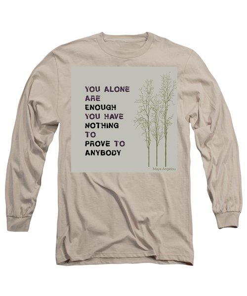 You Alone Are Enough - Maya Angelou Long Sleeve T-Shirt