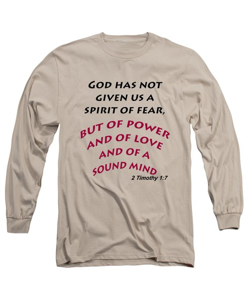 2 Timothy 1 7 God Has Not Given Us A Spirit Of Fear Long Sleeve T-Shirt