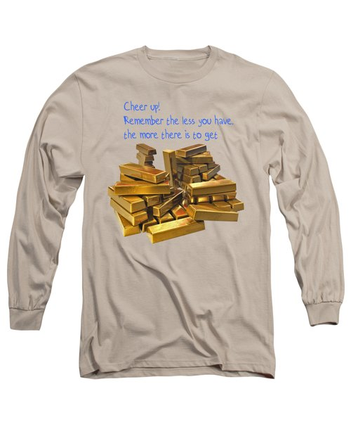 Cheer Up Remember The Less You Have, The More There Is To Get Long Sleeve T-Shirt