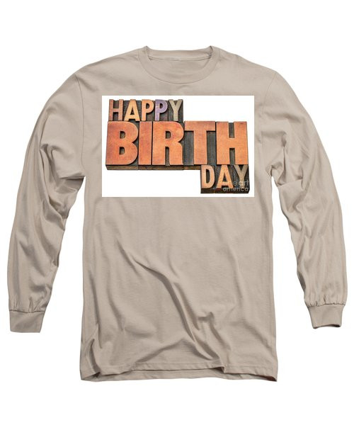 Happy Birthday Word Abstract In Wood Type  Long Sleeve T-Shirt
