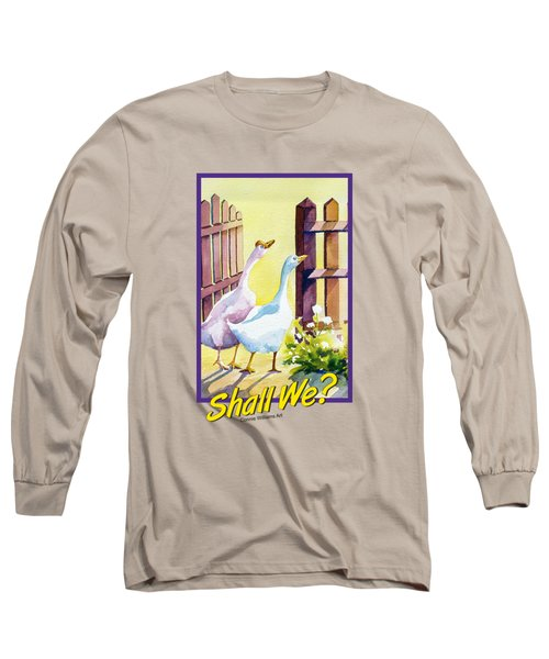 Shall We? Long Sleeve T-Shirt