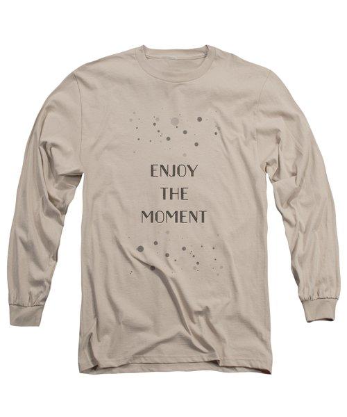 Text Art Enjoy The Moment Long Sleeve T-Shirt