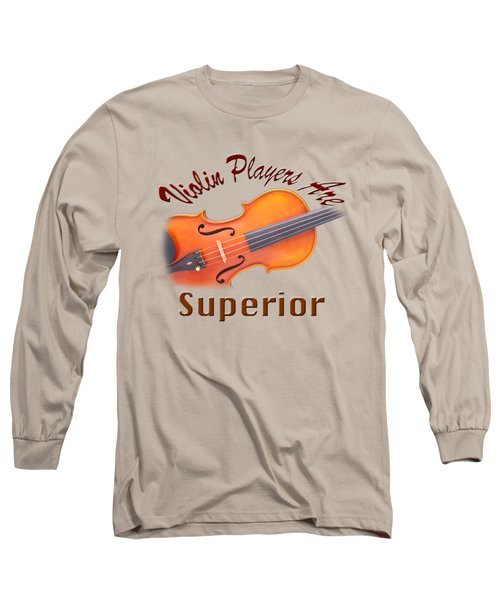 Violin Players Are Superior Long Sleeve T-Shirt