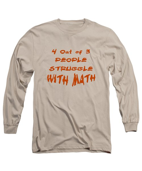 4 Out Of 3 People Struggle With Math 2002 Long Sleeve T-Shirt