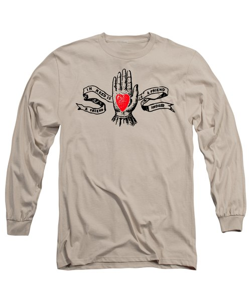 A Friend In Need Is A Friend In Deed Tee Long Sleeve T-Shirt