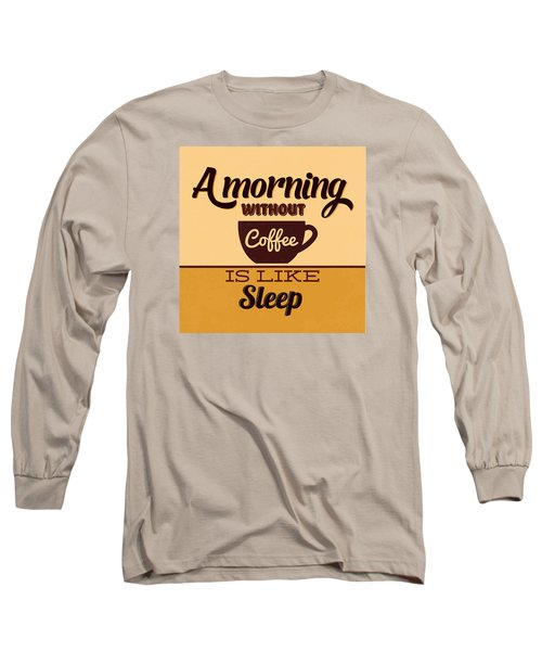 A Morning Without Coffee Is Like Sleep Long Sleeve T-Shirt