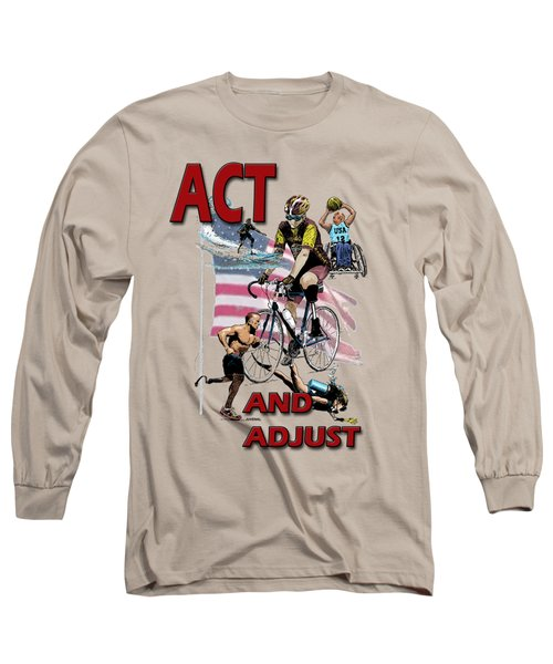 Act And Adjust Long Sleeve T-Shirt