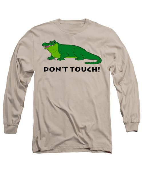 Alligator Don't Touch Long Sleeve T-Shirt