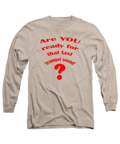 Are You Ready For The Last Trumpet Sound Long Sleeve T-Shirt