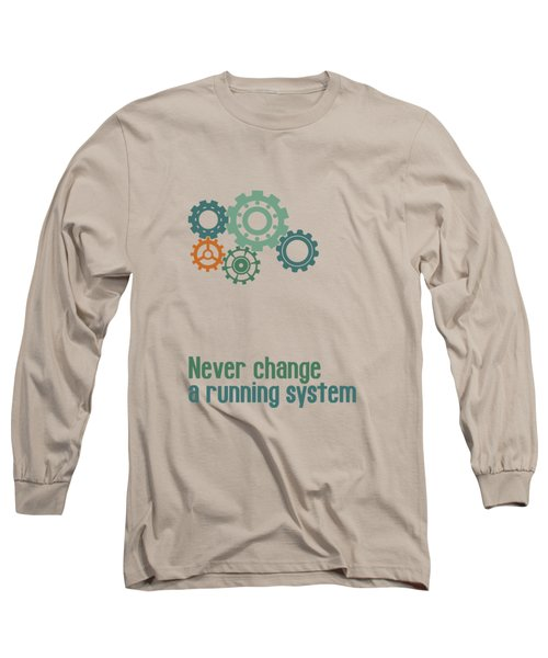 Never Change A Running System Long Sleeve T-Shirt
