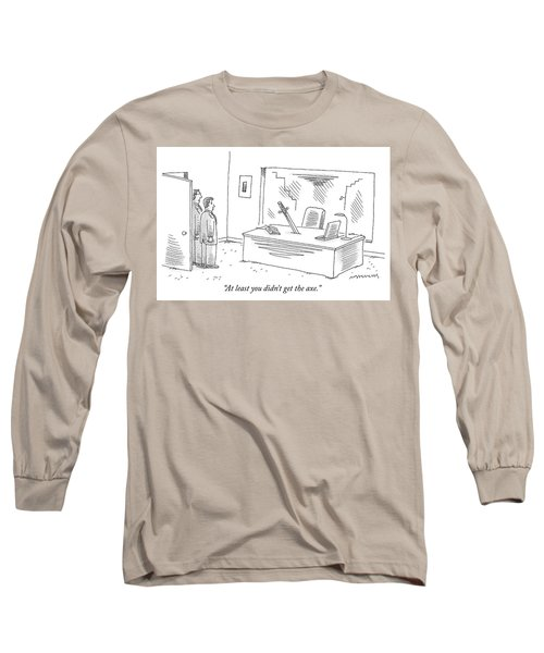 At Least You Didn't Get The Axe Long Sleeve T-Shirt