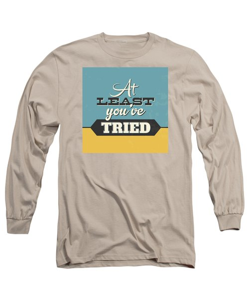 At Least You've Tried Long Sleeve T-Shirt