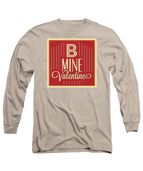 B Mine Valentine Long Sleeve T-Shirt
