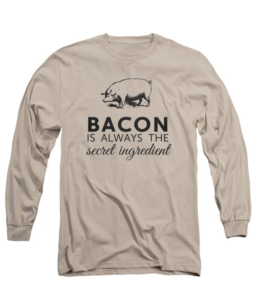 Bacon Is Always The Secret Ingredient Long Sleeve T-Shirt by Nancy Ingersoll