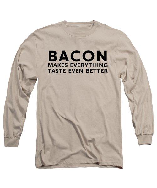 Bacon Makes It Better Long Sleeve T-Shirt