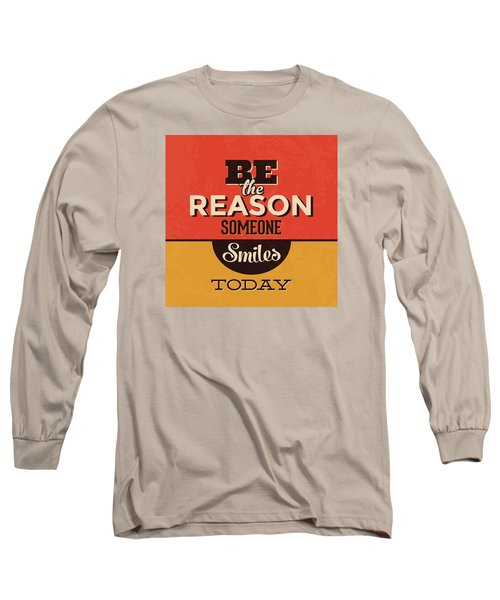 Be The Reason Someone Smiles Today Long Sleeve T-Shirt