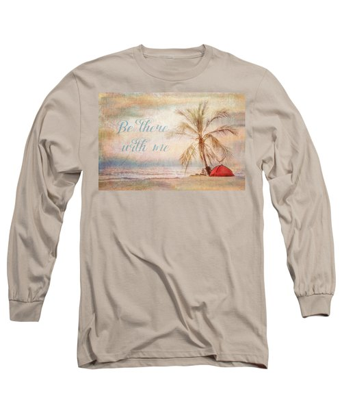 Be There With Me Long Sleeve T-Shirt
