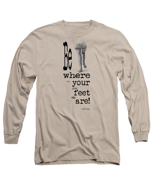 Be Where Your Feet Are - T-shirt Black Letters Long Sleeve T-Shirt