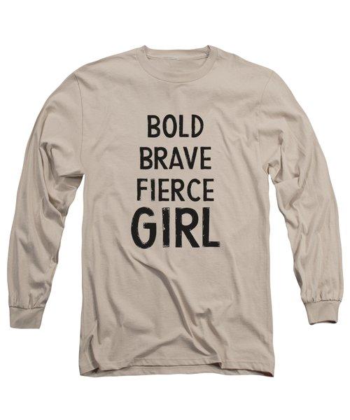 Bold Brave Fierce Girl- Art By Linda Woods Long Sleeve T-Shirt