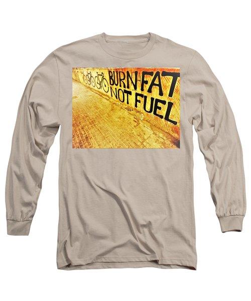 Burn Fat Not Fuel  Long Sleeve T-Shirt