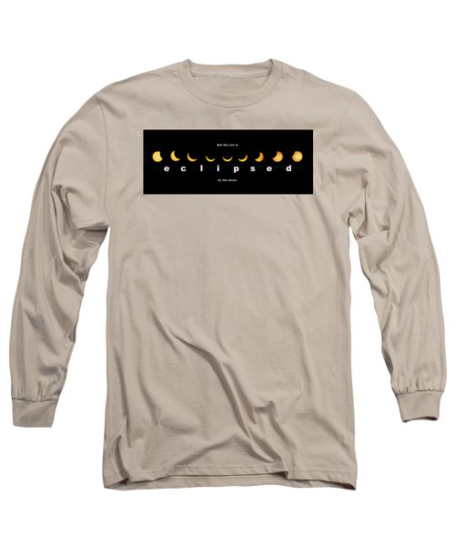 But The Sun Is Eclipsed By The Moon Long Sleeve T-Shirt