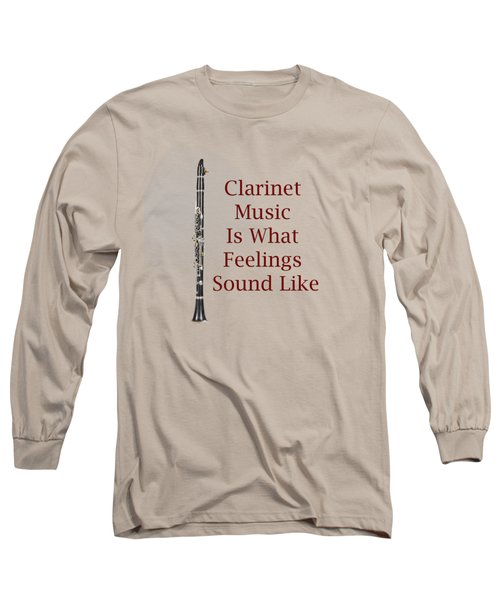 Clarinet Is What Feelings Sound Like 5574.02 Long Sleeve T-Shirt