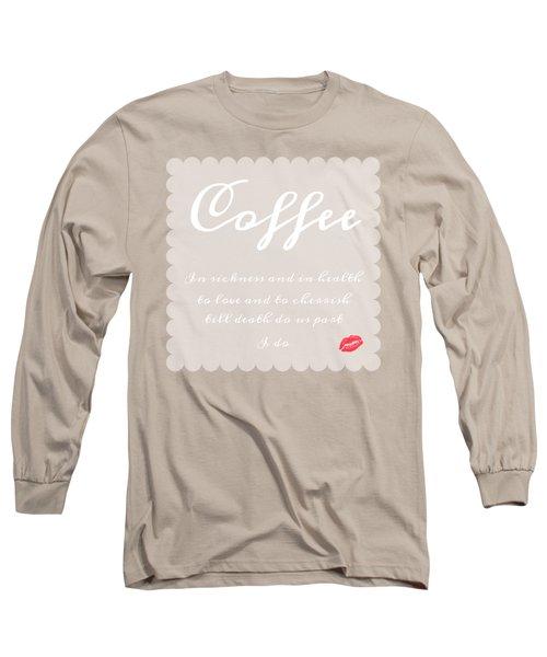 Coffee I Do Long Sleeve T-Shirt