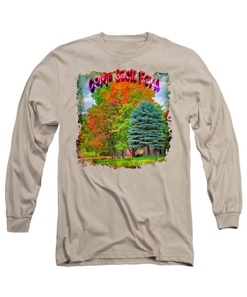 Come Back Fall Long Sleeve T-Shirt by John M Bailey