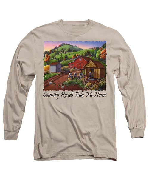 Country Roads Take Me Home T Shirt - Farmers Shucking Corn - Corn Crib - Farm Landscape Long Sleeve T-Shirt