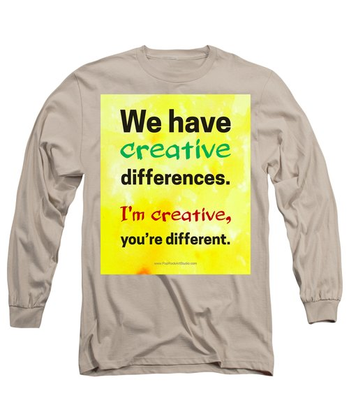 Creative Differences Quote Art Long Sleeve T-Shirt by Bob Baker